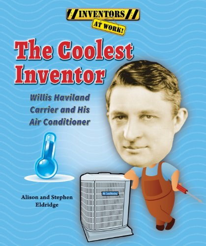 Carrier Air Conditioner (The Coolest Inventor: Willis Haviland Carrier and His Air Conditioner (Inventors at Work!))