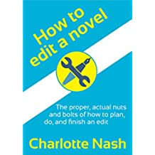 How to edit a novel: The proper, actual nuts and bolts of how to plan, do, and finish an edit (English Edition)