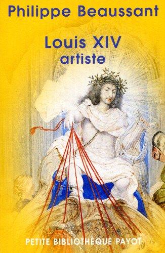 Louis XIV : Artiste par Philippe Beaussant