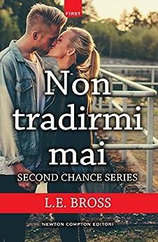 Non tradirmi mai (Second Chance Series Vol. 1) di [Bross, L.E.]