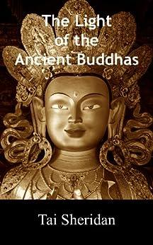 The Light of the Ancient Buddhas - Ballads of Emptiness and Awakening by [Sheridan, Tai]