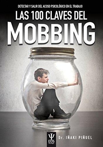Las 100 Claves del Mobbing. Detectar y salir del acoso psicológico en el trabajo (EOS PSICOLOGIA)