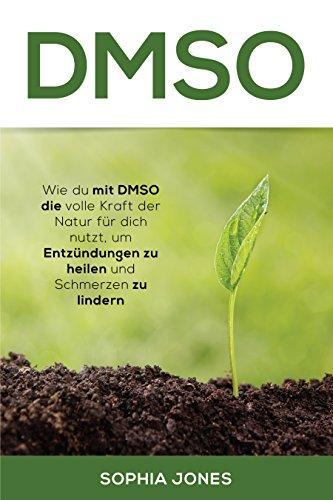 DMSO: Wie du mit DMSO die volle Kraft der Natur für dich nutzt, um Entzündungen zu heilen und Schmerzen zu lindern -