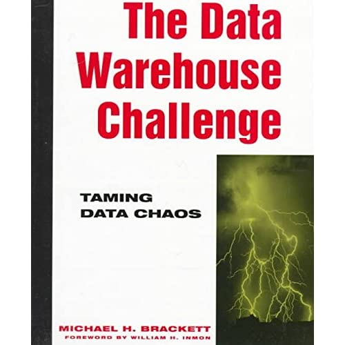 [(Data Warehouse Challenge : Taming Data Chaos)] [By (author) Michael H. Brackett ] published on (August, 1996)