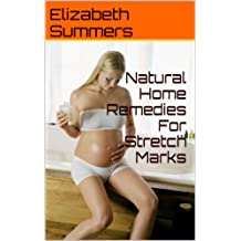 Natural Home Remedies For Stretch Marks (English Edition)