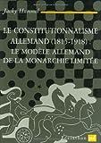 Le Constitutionnalisme Allemand (1815-1918) Le modèle Allemand de la monarchie limitée