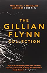 The Gillian Flynn Collection : Dark Places - Sharp Objects - Gone Girl