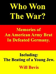 Who Won the War? Memories of an American Army Brat in Defeated Germany. Including: The Beating of a Young Jew. (English Edition)