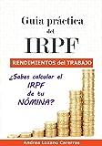 Guía práctica del IRPF. Rendimientos del trabajo.: ¿Sabes calcular el IRPF de tu NÓMINA ?