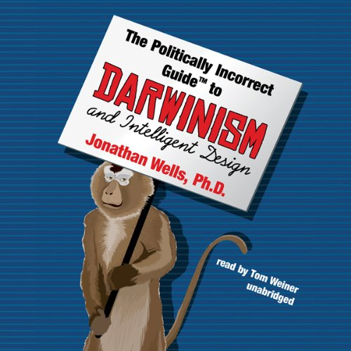The Politically Incorrect Guide to Darwinism and Intelligent Design  Audiolibri