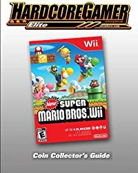New Super Mario Bros Wii Coin Collector's Guide: Hardcore Gamer Elite Guide