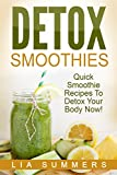 Detox Smoothies : Quick Smoothie Recipes To Detox Your Body Now!: Get Rid Of Arthritis, Blood Pressure, Anemia, Diabetes, Stress And More! (Detox Recipes, ... Weight Loss, Health, Cure) (English Edition)