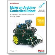 Make an Arduino-Controlled Robot (Make: Projects) by Michael Margolis (26-Oct-2012) Paperback