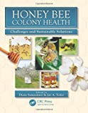 Honey Bee Colony Health: Challenges and Sustainable Solutions (Contemporary Topics in Entomology)