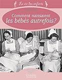 Comment naissaient les bébés autrefois ?   Coulon, Gérard (1945-....) - conservateur de musée. Auteur