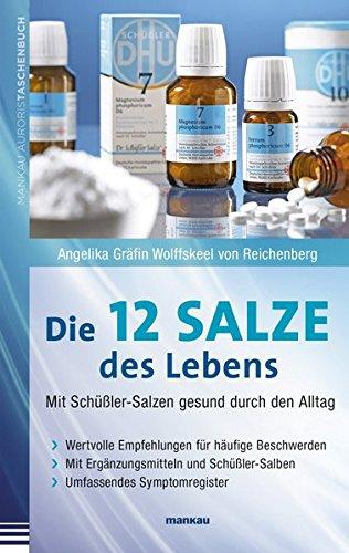 Preisvergleich Produktbild Die 12 Salze des Lebens - Mit Schüßler-Salzen gesund durch den Alltag: Wertvolle Empfehlungen für häufige Beschwerden. Mit Ergänzungsmitteln und Schüßler-Salben. Umfassendes Symptomregister