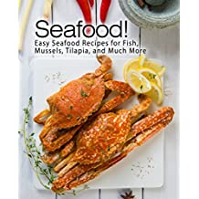 Seafood!: Easy Seafood Recipes for Fish, Mussels, Tilapia, and Much More (English Edition)