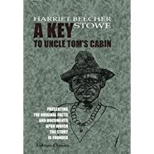A Key to Uncle Tom's Cabin: Presenting the Original Facts and Documents upon Which the Story is Founded. Together with Corroborative Statements Verifying the Truth of the Work by H. B. Stowe (2005-11-30)