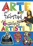 Arte per bambini con 6 grandi artisti. Ediz. illustrata