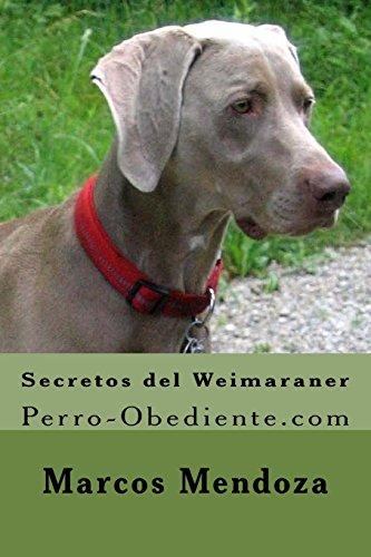 Descargar Libro Secretos del Weimaraner: Perro-Obediente.com de Marcos Mendoza