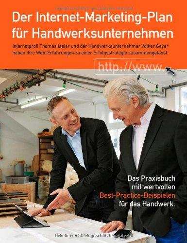 Der Internet-Marketing-Plan für Handwerksunternehmen: Das Praxisbuch mit wertvollen Best-Practice-Beispielen für das Handwerk
