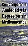 Cómo Superar la Ansiedad y la Depresión sin Medicamentos