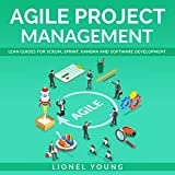 Agile Project Management: Lean Guides for Scrum, Sprint, Kanban and Software Development.