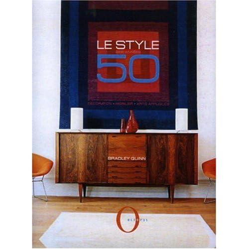 Le style des années 50 : Décoration ; Mobilier ; Arts appliqués
