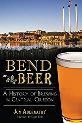 Bend Beer:: A History of Brewing in Central Oregon (American Palate) by Jon Abernathy (2014-10-21)