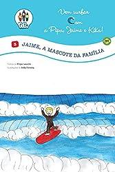 Jaime, a Mascote da Família! (Brasil. Edição Luso-Brasileira) (Vem Surfar com a Pipa, Jaime e Kika! Livro 3) (Portuguese Edition)