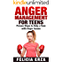 Anger Management for Teens: Proven Steps to Help a Teen with Anger Issues (Anger Management Series Book 1)