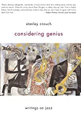 Considering Genius: Writings on Jazz by Stanley Crouch (2007-04-10)