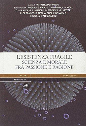L'esistenza fragile. Scienza e morale fra passione e ragione. Atti del Convegno (Bari, 1-2 aprile 2004) (Explora)