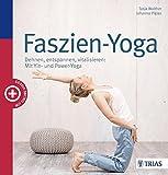 Faszien-Yoga: Dehnen, entspannen, vitalisieren: Mit Yin- und Power-Yoga