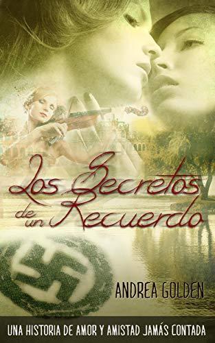 Los Secretos de un Recuerdo: (FICCIÓN HISTÓRICA, NOVELA ROMÁNTICA, SUSPENSE E INTRIGA) par Andrea Golden