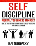 Self-discipline: Mental Toughness Mindset: Volume 11 (Positive Psychology Coaching Series)