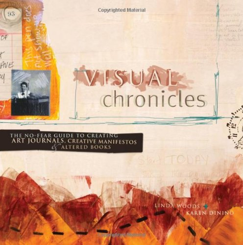 Visual Chronicles: The No-Fear Guide to Art Journals, Creative Manifestos and Altered Books por Karen Dinino
