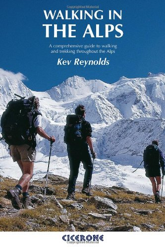 Walking in the Alps: A Comprehensive Guide to Walking and Trekking throughout the Alps (Cicerone guides) Kev Reynolds