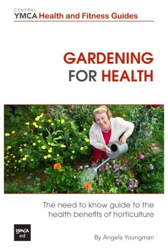 Gardening For Health: The Need to Know Guide to the Health Benefits of Horticulture (Central YMCA Health and Fitness Guides) by Angela Youngman (2013-04-10) par Angela Youngman
