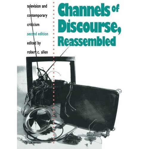Channels of Discourse, Reassembled: Television and Contemporary Criticism by unknown(1992-08-08)