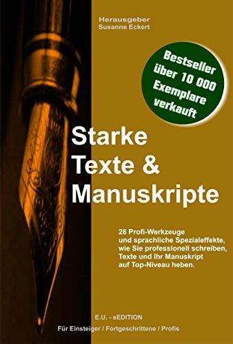 Starke Texte & Manuskripte: 28 Profi-Werkzeuge und sprachliche Spezialeffekte, wie Sie professionell schreiben, Texte und Ihr Manuskript auf Top-Niveau heben.