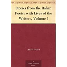 Stories from the Italian Poets: with Lives of the Writers, Volume 1 (English Edition)