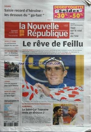 NOUVELLE REPUBLIQUE TOURAINE (LA) [No 19674] du 11/07/2009 - tour de france - le reve de feillu - handball - le saint-cyr touraine reste en d2 - loches - cure de jouvence pour saint-antoine - saisie record d'heroine a tours par Collectif