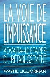 La Voie de l'Impuissance: Advaita et les Douze Etapes du Retablissement