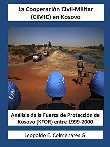 La Cooperación Civil-Militar (CIMIC) en Kosovo: Análisis de la Fuerza de Protección de Kosovo (KFOR) entre 1999-2000 por Leopoldo Colmenares
