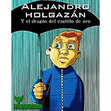 Alejandro holgazán: Y el dragón del castillo de oro (Spanish Edition)