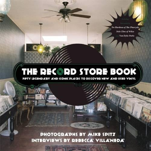 The Record Store Book: Fifty Legendary and Iconic Places to Discover New and Used Vinyl por Mike Spitz