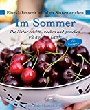 ... im Sommer - Die Natur erleben, kochen und genießen wie auf dem Lande