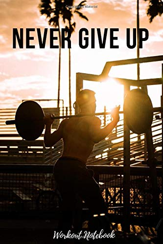 Workout Notebook: Never Give Up, Motivational Composition Notebook for Athletes(6 x 9 inches, 110 Pages, College Ruled Paper) por Sports Notebooks