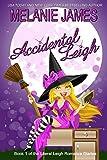 Accidental Leigh (Literal Leigh Romance Diaries Book 1) by Melanie James